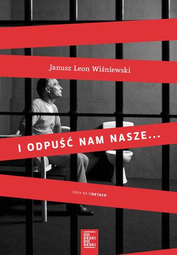 Janusz Leon Wiśniewski - I odpuść nam nasze...