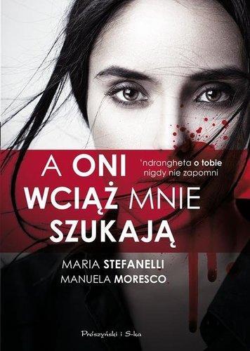 A oni wciąż mnie szukają - Maria Stefanelli, Manuela Mareso