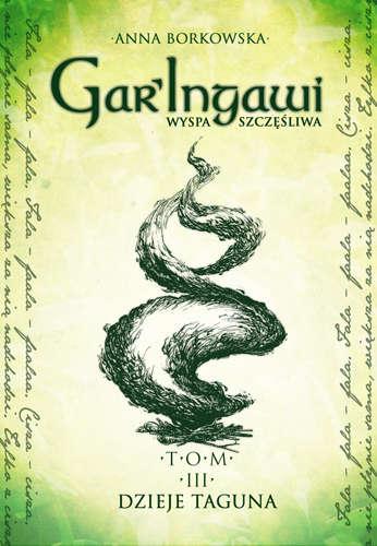 GarIngawi Wyspa Szczęśliwa Tom 3: Dzieje Taguna - Anna Borkowska